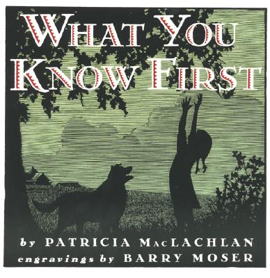 What You Know First By MacLachlan, Patricia/ Moser, Barry (ILT)