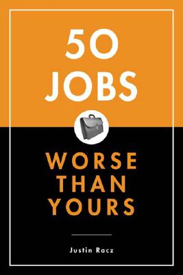 50 Jobs Worse Than Yours By Racz, Justin